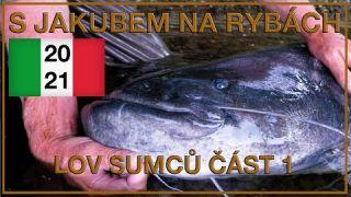 S Jakubem na rybách - Lov sumců Itálie 2021 1.díl